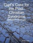 God's Cure for the Post-Christian Syndrome: Western Europe