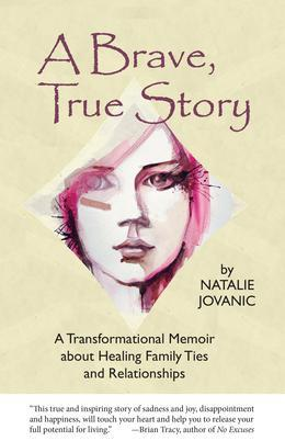 A Brave, True Story: A Transformational Memoir about Healing Family Ties and Relationships