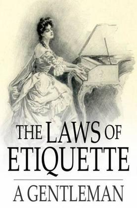 The Laws of Etiquette: Short Rules and Reflections for Conduct in Society