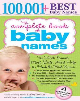 The Complete Book of Baby Names: The Most Names (100,001+), Most Unique Names, Most Idea-Generating Lists (600+) and the Most Help to Find the Perfect