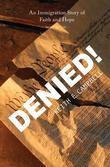 Denied! Second Ediiton: An Immigration Story of Faith and Hope