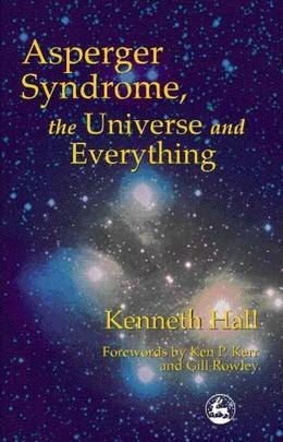 Asperger Syndrome, the Universe and Everything: Kenneth's Book