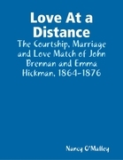 Love At a Distance: The Courtship, Marriage and Love Match of John Brennan and Emma Hickman, 1864-1876