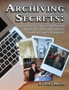 Archiving Secrets: Common Sense Advice On Saving Photos & Family Documents Without Fancy Programs