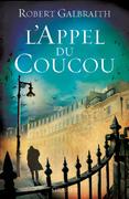 Robert Galbraith - L'Appel du Coucou: traduit de l'anglais par François Rosso