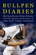 Bullpen Diaries: Mariano Rivera, Bronx Dreams, Pinstripe Legends, and the Future of the New York Yankees