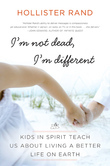 I'm Not Dead, I'm Different: Kids in Spirit Teach Us About Living a Better Life on Earth