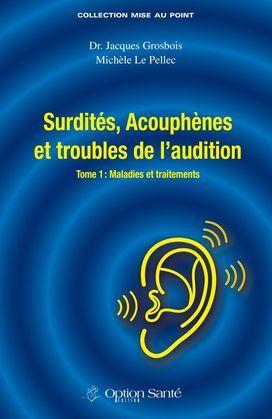 Surdité, acouphènes et troubles de l'audition - Maladies et traitements