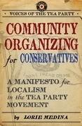 Community Organizing for Conservatives: A Manifesto for Localism in the Tea Party Movement