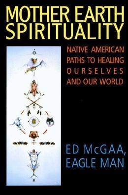 Mother Earth Spirituality: Native American Paths to Healing Ourselves