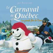 Le Carnaval de Québec: la grande fête de l'hiver