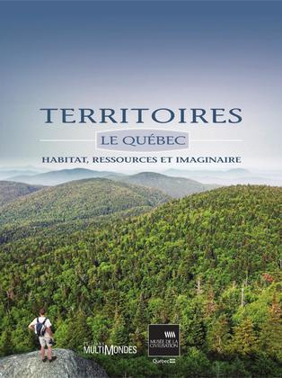 Territoires. Le Québec : habitat, ressources et imaginaire