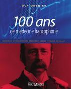100 ans de médecine francophone: histoire de l'Association des médecins de langue française du Canada