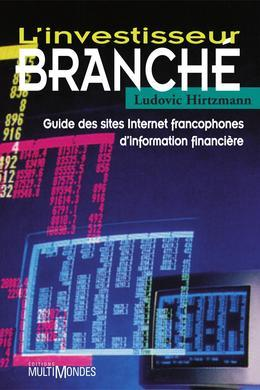L'investisseur branché : guide des sites Internet francophones d'information financière