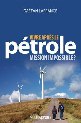 Vivre après le pétrole : mission impossible?