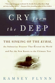 Cry from the Deep: The Sinking of the Kursk, the Submarine Disaster That Riveted the World and Put the New Russia to the Ultimate Test
