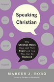 Speaking Christian: Why Christian Words Have Lost Their Meaning and Power-And How They Can Be Restored