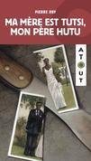 Ma mère est Tutsi, mon père Hutu