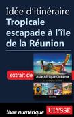 Idée d'itinéraire - Tropicale escapade à l'île de la Réunion