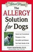 The Allergy Solution for Dogs: Natural and Conventional Therapies to Ease Discomfort and Enhance Your Dog'sQuality of Life