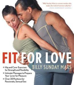 Fit for Love: Hip and Core Exercises for Strength and Flexibility, Intimate Massages to Prepare Your Lover for Pleasure, and Over 20 Positions for Pas
