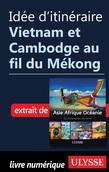 Idée d'itinéraire - Vietnam et Cambodge au fil du Mékong