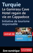 Turquie - Le Gamirasu Cave Hotel regain de vie en Cappadoce
