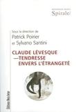Claude Lévesque – Tendresse envers l'étrangeté
