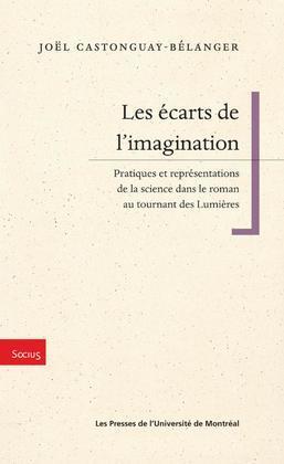 Les écarts de l'imagination. Pratiques et représentation de la science dans le roman au tournant des Lumières