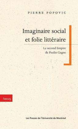 Imaginaire et social et folie littéraire. Le Second Empire de Paulin Gagne