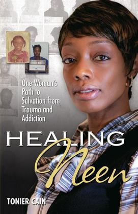 Healing Neen: One Woman's Path to Salvation from Trauma and Addiction