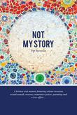 Not My Story: A kitchen sink memoir featuring a home invasion, sexual assault, recovery, restorative justice, parenting and a love affair...