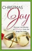 Christmas Joy: Discover the Wonder of Christmas From the Songs You Love