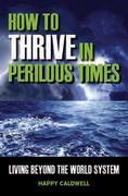 How to Thrive in Perilous Times: Living Beyond the World System