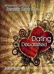 Dating Declassified: The Uncensored Truth About Friendship, Dating & Sex