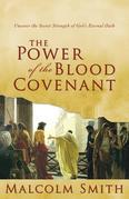 Power of the Blood Covenant: Uncover the Secret Strength of God's Eternal Oath