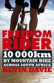 Freedom Rider: 10 000 kms by Mountain Bike Across South Africa