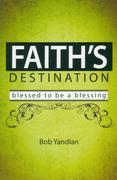 Faith's Destination: Blessed to Be a Blessing