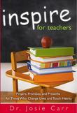 Inspire for Teachers: Prayers, Promises, and Proverbs for Those Who Change Lives and Touch Hearts