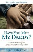 Have You Met My Daddy?: Discover the Loving and Compassionate Heavenly Father