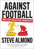 Against Football: One Fan's Reluctant Manifesto