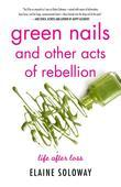 Green Nails and Other Acts of Rebellion: Life After Loss