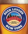Beer Lover's New York: The Empire State's Best Breweries, Brewpubs & Beer Bars
