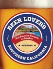 Beer Lover's Southern California: Best Breweries, Brewpubs & Beer Bars