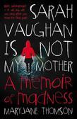 Sarah Vaughan Is Not My Mother: A Memoir of Madness
