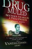Drug Muled: Sixteen years in a Thai prison: The Vanessa Goosen Story