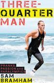 Three-Quarter Man: Pranks, Passion and Paralympics