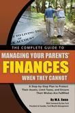 The Complete Guide to Managing Your Parents' Finances When They Cannot: A Step-by-Step Plan to Protect their Assets, Limit Taxes, and Ensure their  Wi