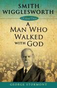 Smith Wigglesworth, A Man Who Walked With God