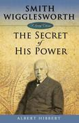 Smith Wigglesworth, The Secret of His Power